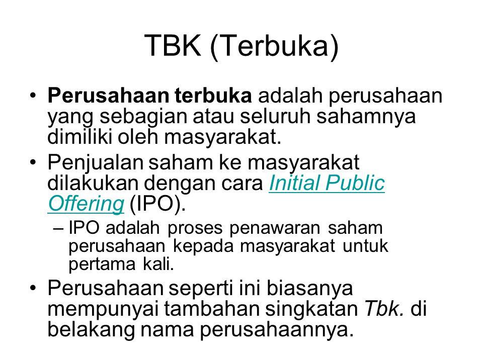 TBK (Terbuka) Perusahaan terbuka adalah perusahaan yang sebagian atau seluruh sahamnya dimiliki oleh masyarakat. Penjualan saham ke masyarakat dilakuk