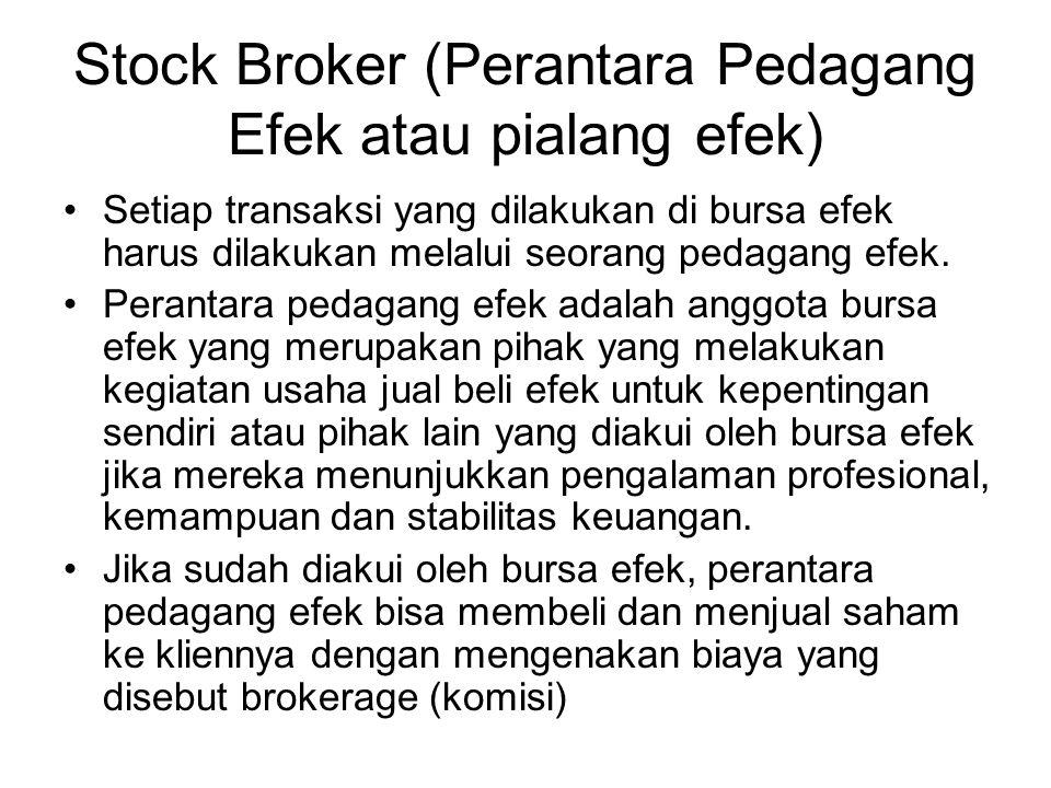 Stock Broker (Perantara Pedagang Efek atau pialang efek) Setiap transaksi yang dilakukan di bursa efek harus dilakukan melalui seorang pedagang efek.