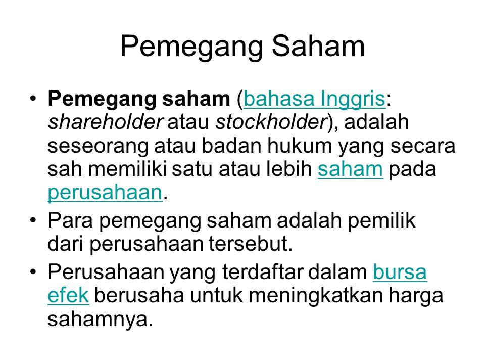 Pemegang Saham Pemegang saham (bahasa Inggris: shareholder atau stockholder), adalah seseorang atau badan hukum yang secara sah memiliki satu atau lebih saham pada perusahaan.bahasa Inggrissaham perusahaan Para pemegang saham adalah pemilik dari perusahaan tersebut.