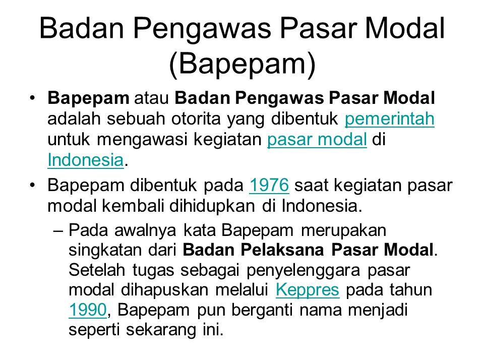 Badan Pengawas Pasar Modal (Bapepam) Bapepam atau Badan Pengawas Pasar Modal adalah sebuah otorita yang dibentuk pemerintah untuk mengawasi kegiatan p