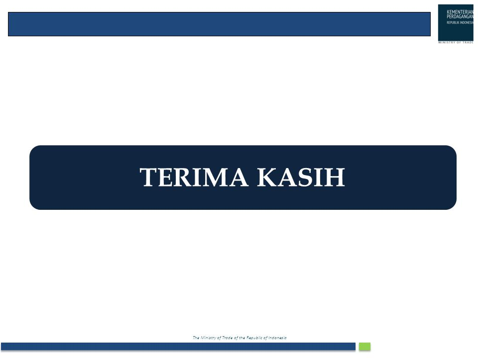 The Ministry of Trade of the Republic of Indonesia TERIMA KASIH