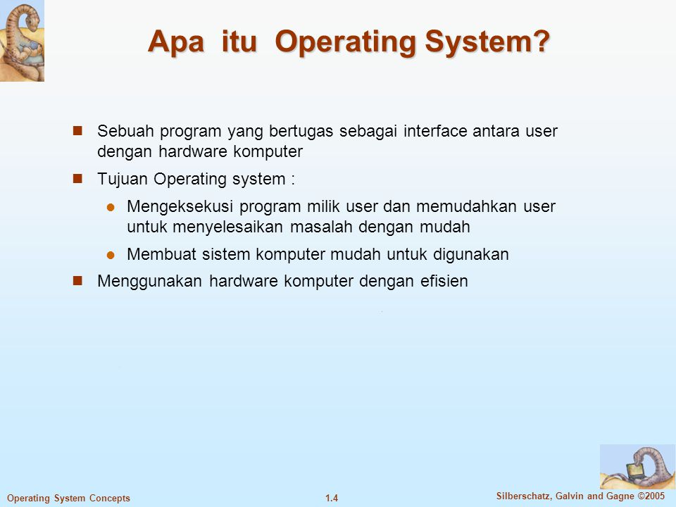 1.34 Silberschatz, Galvin and Gagne ©2005 Operating System Concepts Transisi dari Mode User ke Mode Kernel Timer to prevent infinite loop / process hogging resources Set interrupt after specific period Operating system decrements counter When counter zero generate an interrupt Set up before scheduling process to regain control or terminate program that exceeds allotted time