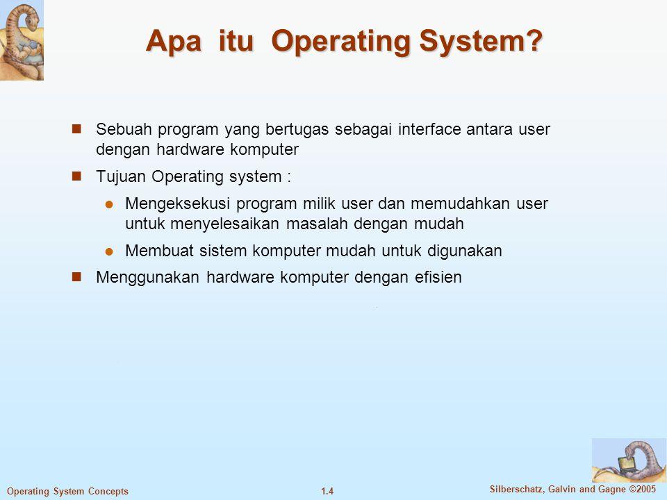 1.14 Silberschatz, Galvin and Gagne ©2005 Operating System Concepts 14 Operating systems dikendalikan oleh interrupt  Interrupt adalah request layanan dari CPU Contoh interrupt :  Mouse moved.