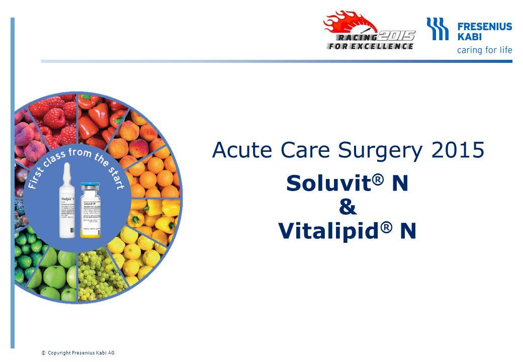 Acute Care Surgery 2015 Soluvit ® N & Vitalipid ® N © Copyright Fresenius Kabi AG