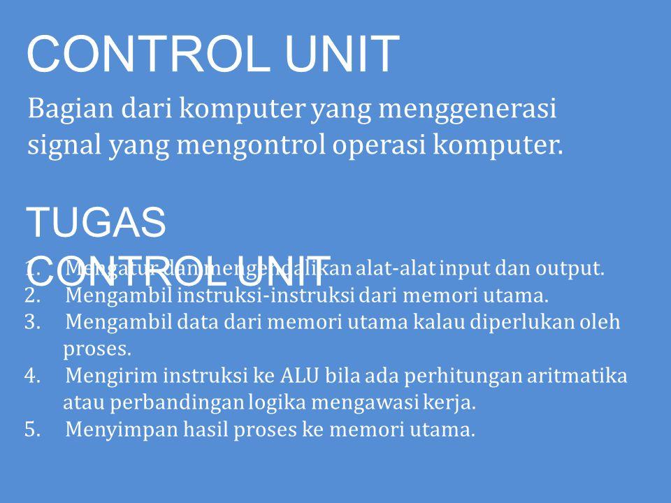 CONTROL UNIT Bagian dari komputer yang menggenerasi signal yang mengontrol operasi komputer. TUGAS CONTROL UNIT 1. Mengatur dan mengendalikan alat-ala
