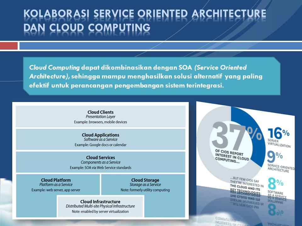 Cloud Computing dapat dikombinasikan dengan SOA (Service Oriented Architecture), sehingga mampu menghasilkan solusi alternatif yang paling efektif unt
