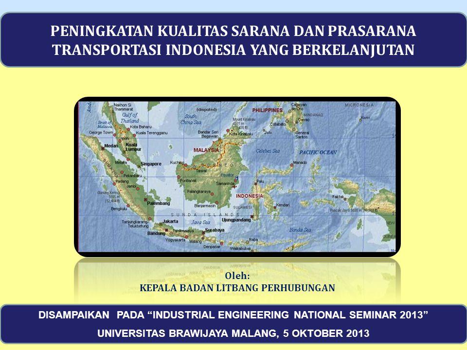 22 PENINGKATAN KUALITAS SARANA DAN PRASARANA TRANSPORTASI INDONESIA YANG BERKELANJUTAN DISAMPAIKAN PADA INDUSTRIAL ENGINEERING NATIONAL SEMINAR 2013 UNIVERSITAS BRAWIJAYA MALANG, 5 OKTOBER 2013 Oleh: KEPALA BADAN LITBANG PERHUBUNGAN