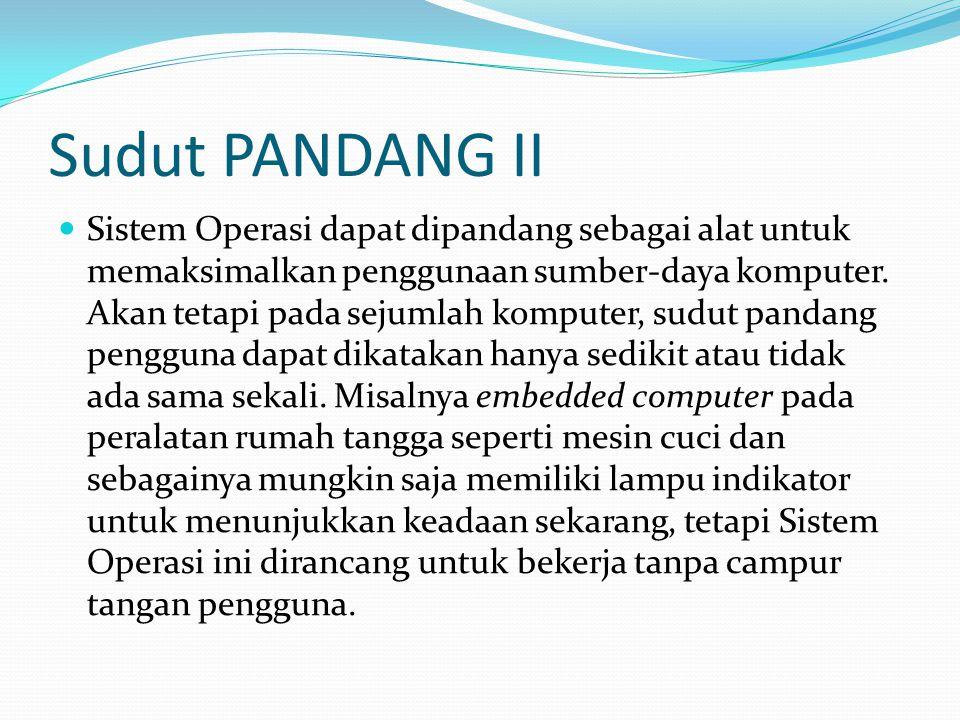 Sudut PANDANG II Sistem Operasi dapat dipandang sebagai alat untuk memaksimalkan penggunaan sumber-daya komputer. Akan tetapi pada sejumlah komputer,