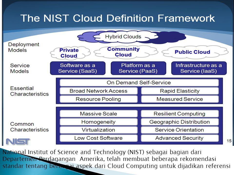 National Institut of Science and Technology (NIST) sebagai bagian dari Departemen Perdagangan Amerika, telah membuat beberapa rekomendasi standar tentang berbagai aspek dari Cloud Computing untuk dijadikan referensi