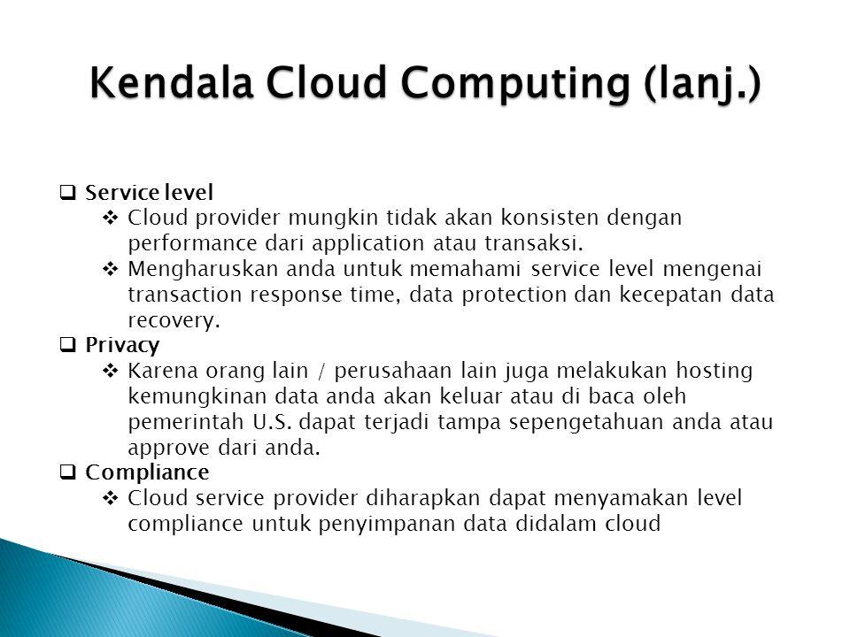  Service level  Cloud provider mungkin tidak akan konsisten dengan performance dari application atau transaksi.  Mengharuskan anda untuk memahami s