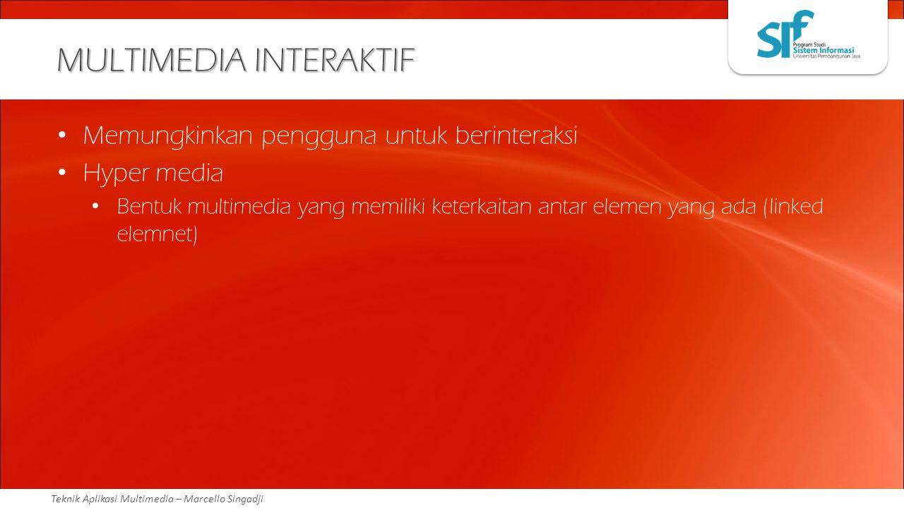 Teknik Aplikasi Multimedia – Marcello Singadji MULTIMEDIA INTERAKTIF Memungkinkan pengguna untuk berinteraksi Hyper media Bentuk multimedia yang memil