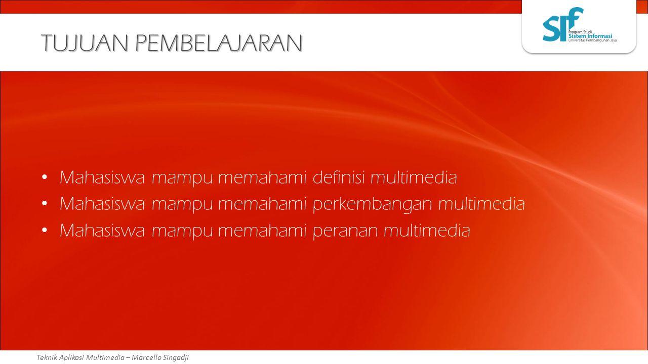 Teknik Aplikasi Multimedia – Marcello Singadji TUJUAN PEMBELAJARAN Mahasiswa mampu memahami definisi multimedia Mahasiswa mampu memahami perkembangan
