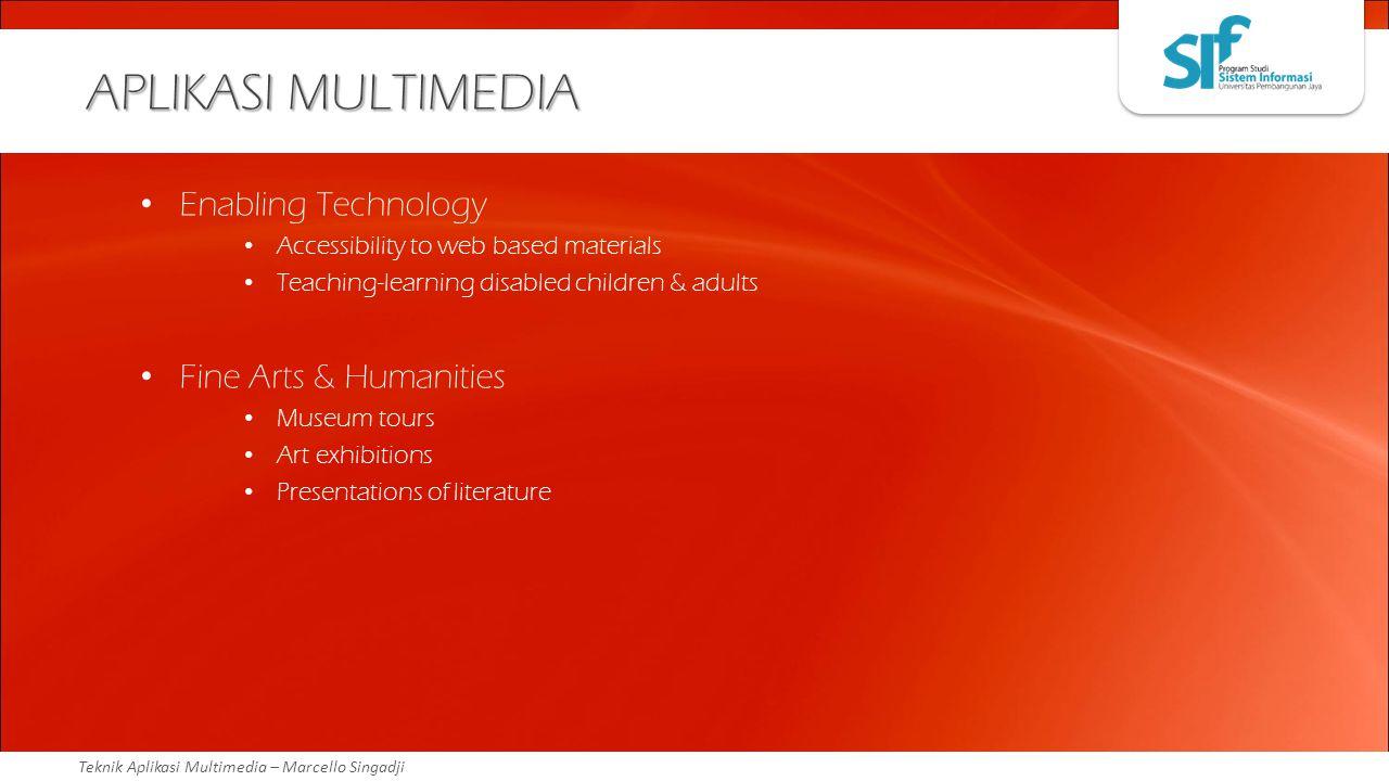 Teknik Aplikasi Multimedia – Marcello Singadji APLIKASI MULTIMEDIA Enabling Technology Accessibility to web based materials Teaching-learning disabled