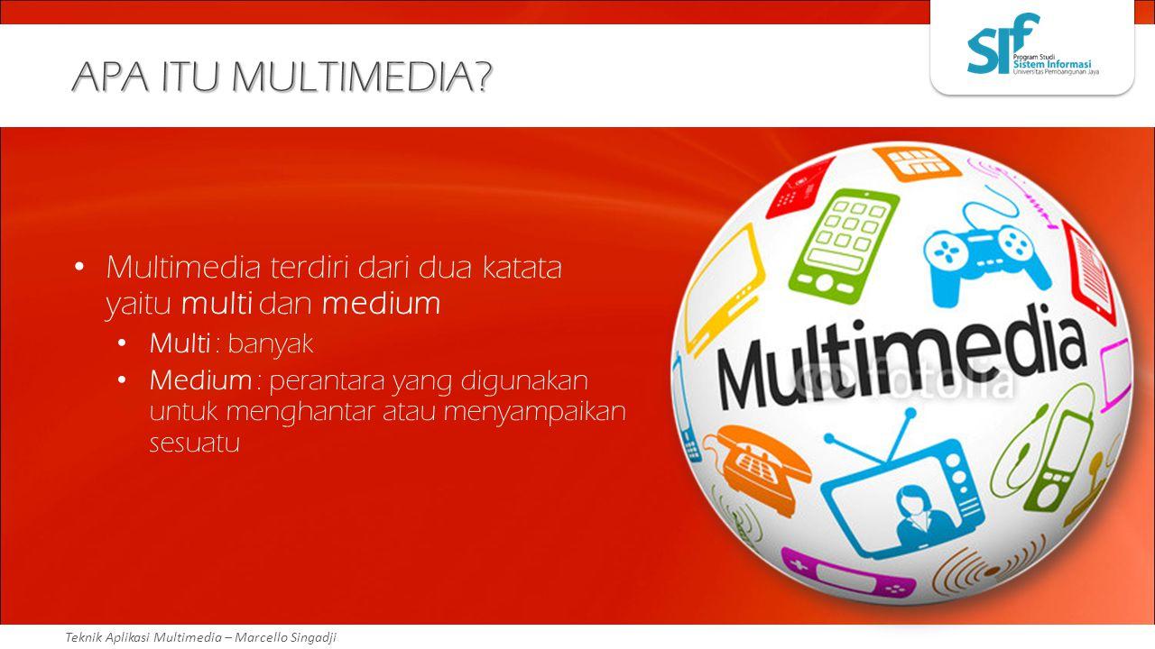 Teknik Aplikasi Multimedia – Marcello Singadji APA ITU MULTIMEDIA? Multimedia terdiri dari dua katata yaitu multi dan medium Multi : banyak Medium : p