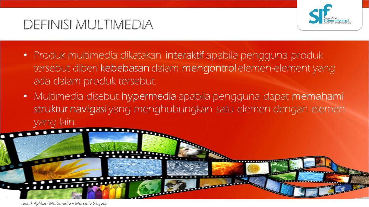 Teknik Aplikasi Multimedia – Marcello Singadji DEFINISI MULTIMEDIA Produk multimedia dikatakan interaktif apabila pengguna produk tersebut diberi kebe