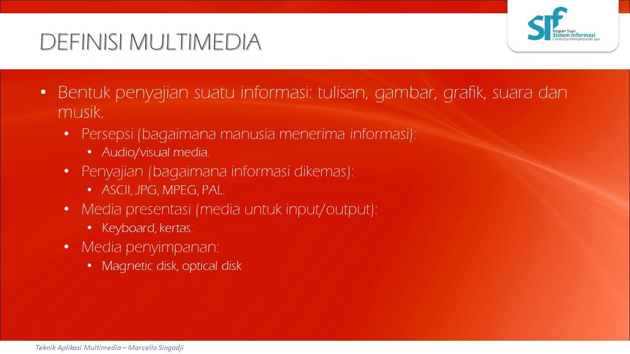 Teknik Aplikasi Multimedia – Marcello Singadji DEFINISI MULTIMEDIA Bentuk penyajian suatu informasi: tulisan, gambar, grafik, suara dan musik. Perseps