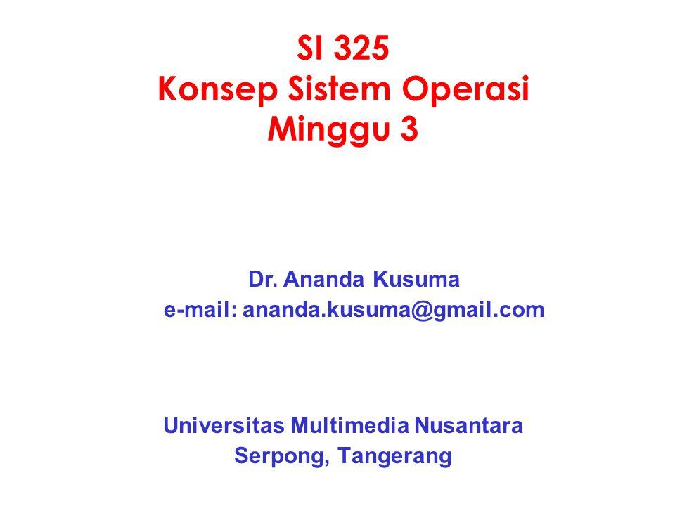 SI 325 Konsep Sistem Operasi Minggu 3 Universitas Multimedia Nusantara Serpong, Tangerang Dr.