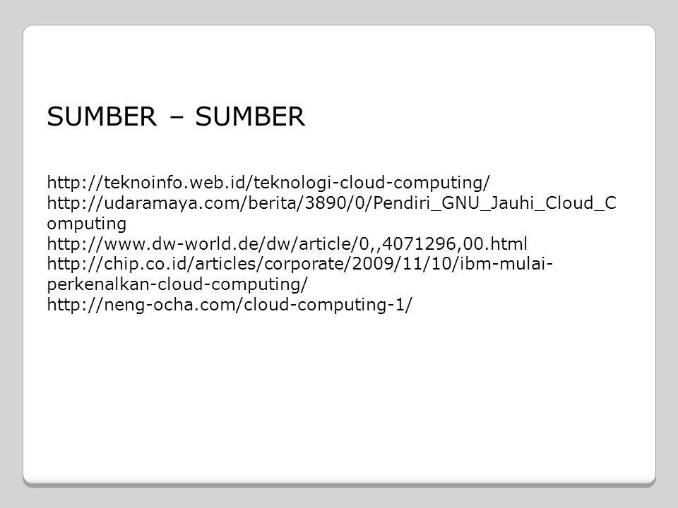 SUMBER – SUMBER http://teknoinfo.web.id/teknologi-cloud-computing/ http://udaramaya.com/berita/3890/0/Pendiri_GNU_Jauhi_Cloud_C omputing http://www.dw-world.de/dw/article/0,,4071296,00.html http://chip.co.id/articles/corporate/2009/11/10/ibm-mulai- perkenalkan-cloud-computing/ http://neng-ocha.com/cloud-computing-1/