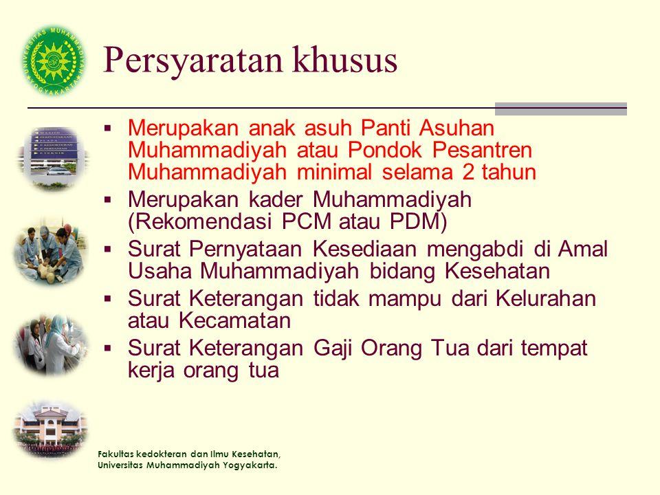 Fakultas kedokteran dan Ilmu Kesehatan, Universitas Muhammadiyah Yogyakarta. Persyaratan khusus  Merupakan anak asuh Panti Asuhan Muhammadiyah atau P