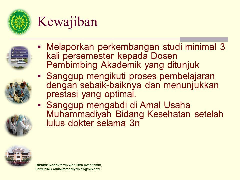 Fakultas kedokteran dan Ilmu Kesehatan, Universitas Muhammadiyah Yogyakarta. Kewajiban  Melaporkan perkembangan studi minimal 3 kali persemester kepa