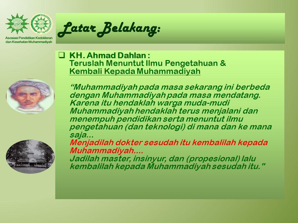 """Latar Belakang:  KH. Ahmad Dahlan : Teruslah Menuntut Ilmu Pengetahuan & Kembali Kepada Muhammadiyah """"Muhammadiyah pada masa sekarang ini berbeda den"""