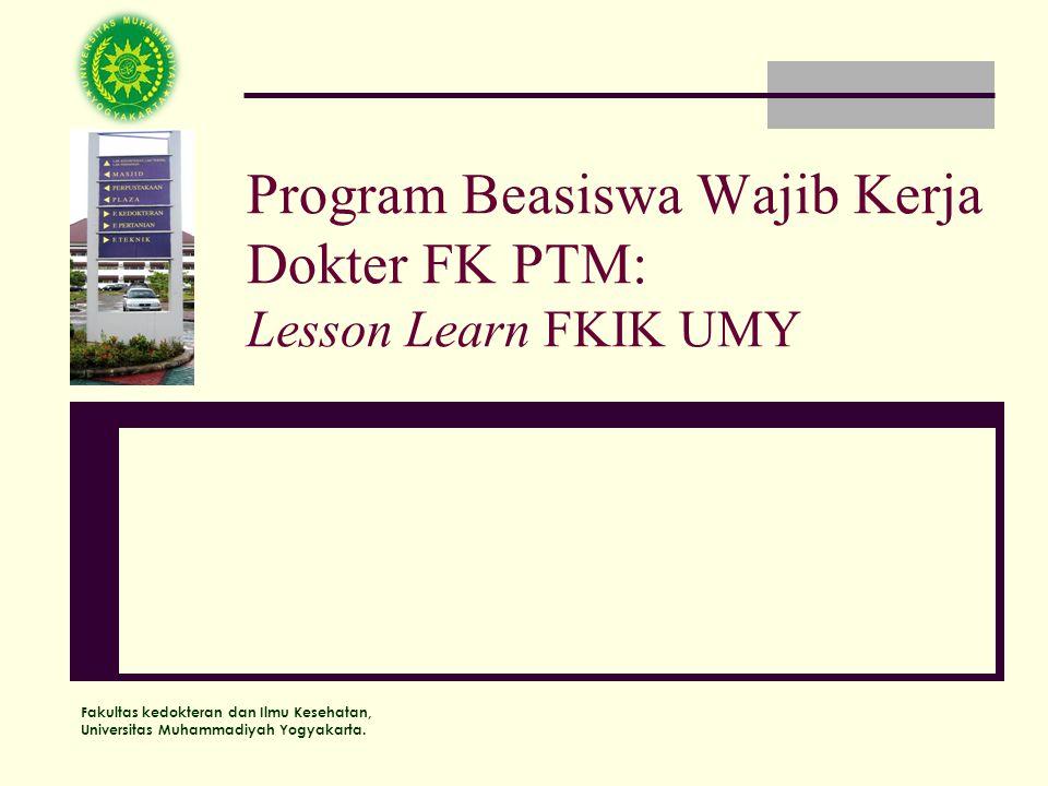 Fakultas kedokteran dan Ilmu Kesehatan, Universitas Muhammadiyah Yogyakarta. Program Beasiswa Wajib Kerja Dokter FK PTM: Lesson Learn FKIK UMY