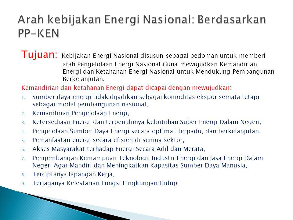 Tujuan: Kebijakan Energi Nasional disusun sebagai pedoman untuk memberi arah Pengelolaan Energi Nasional Guna mewujudkan Kemandirian Energi dan Ketahanan Energi Nasional untuk Mendukung Pembangunan Berkelanjutan.