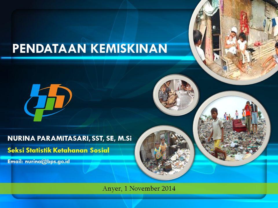 NURINA PARAMITASARI, SST, SE, M.Si Seksi Statistik Ketahanan Sosial Email: nurina@bps.go.id Anyer, 1 November 2014 PENDATAAN KEMISKINAN