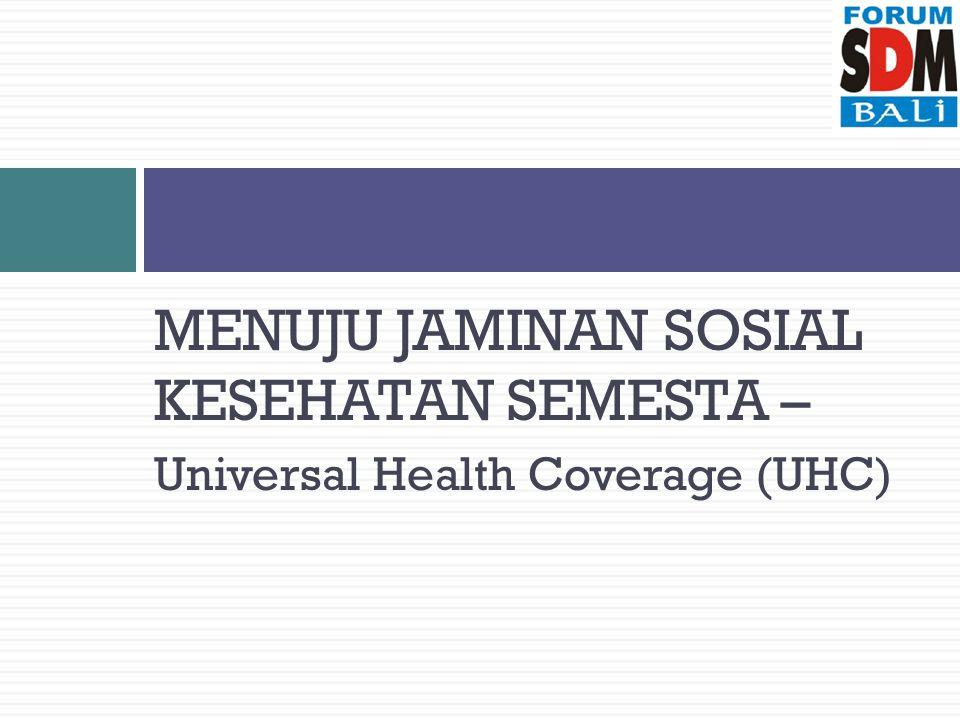 MENUJU JAMINAN SOSIAL KESEHATAN SEMESTA – Universal Health Coverage (UHC)