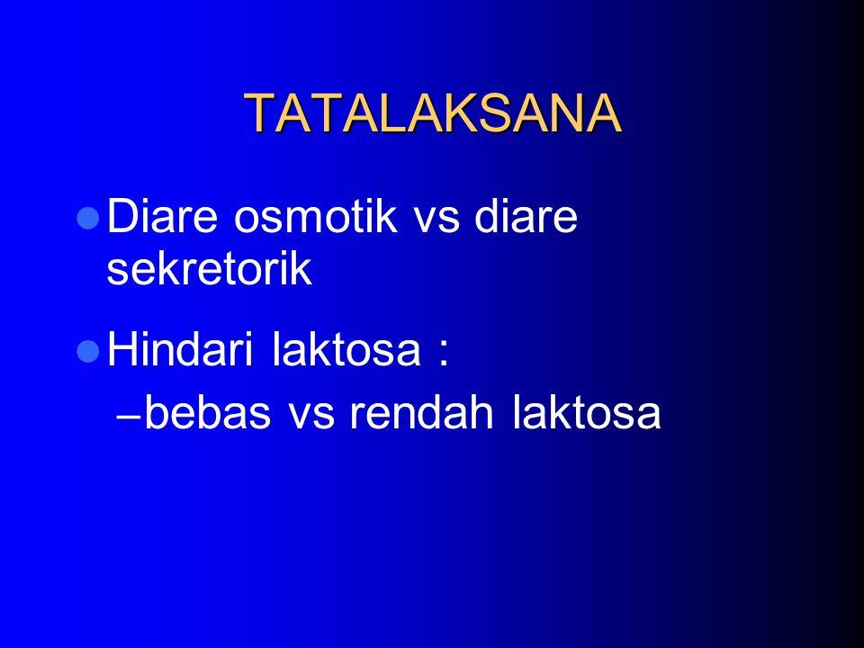 TATALAKSANA Diare osmotik vs diare sekretorik Hindari laktosa : – bebas vs rendah laktosa