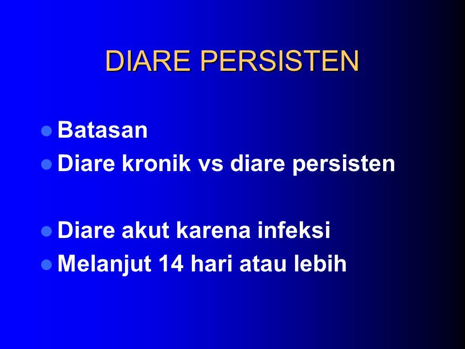DIARE PERSISTEN Batasan Diare kronik vs diare persisten Diare akut karena infeksi Melanjut 14 hari atau lebih