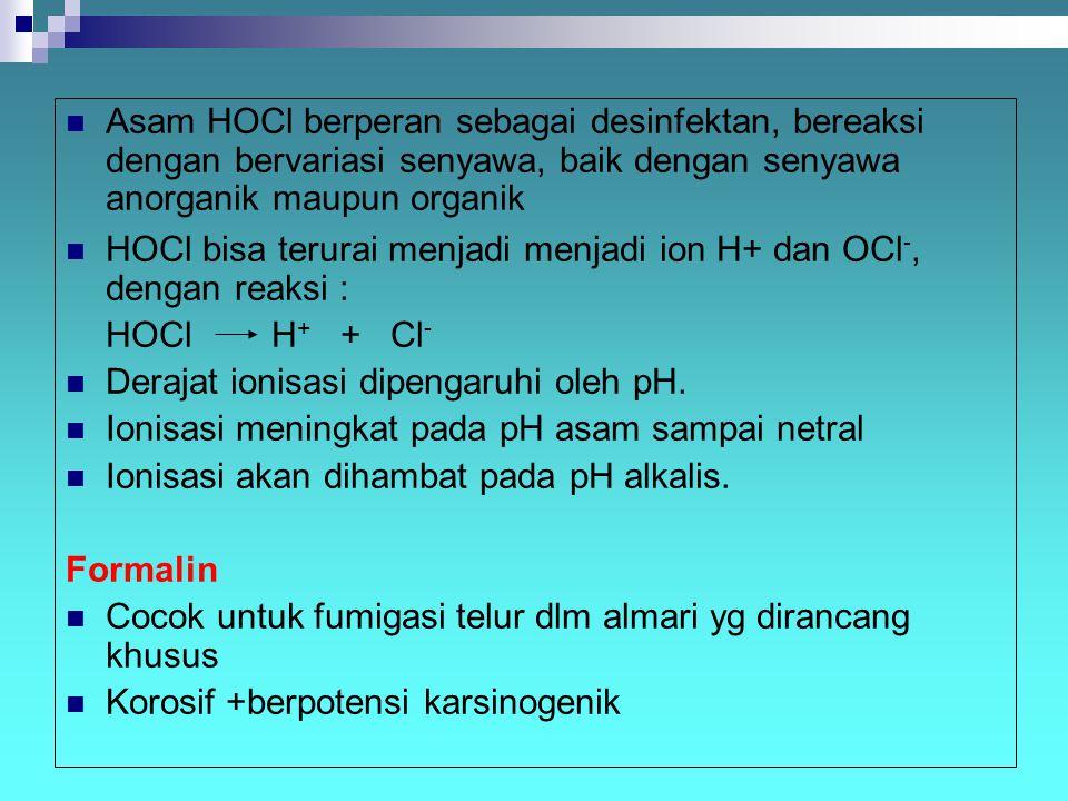 Asam HOCl berperan sebagai desinfektan, bereaksi dengan bervariasi senyawa, baik dengan senyawa anorganik maupun organik HOCl bisa terurai menjadi men