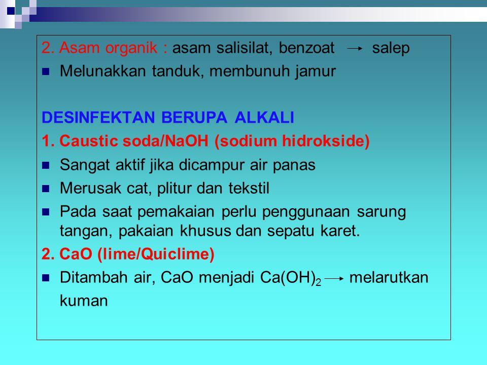 2. Asam organik : asam salisilat, benzoat salep Melunakkan tanduk, membunuh jamur DESINFEKTAN BERUPA ALKALI 1. Caustic soda/NaOH (sodium hidrokside) S