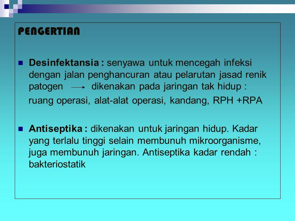 PENGERTIAN Desinfektansia : senyawa untuk mencegah infeksi dengan jalan penghancuran atau pelarutan jasad renik patogen dikenakan pada jaringan tak hi