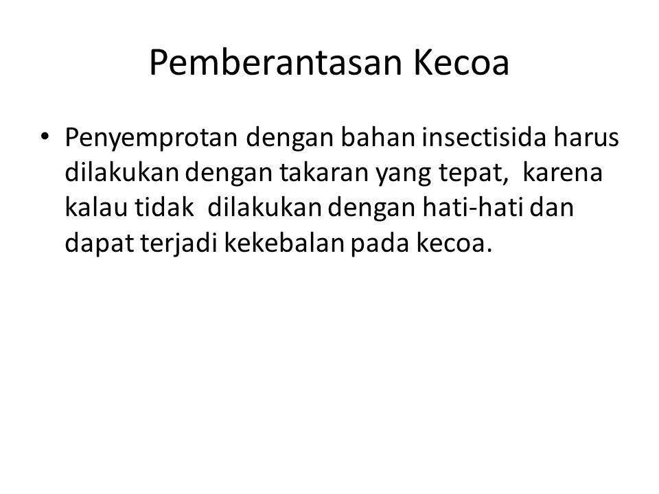 Pemberantasan Kecoa Penyemprotan dengan bahan insectisida harus dilakukan dengan takaran yang tepat, karena kalau tidak dilakukan dengan hati-hati dan