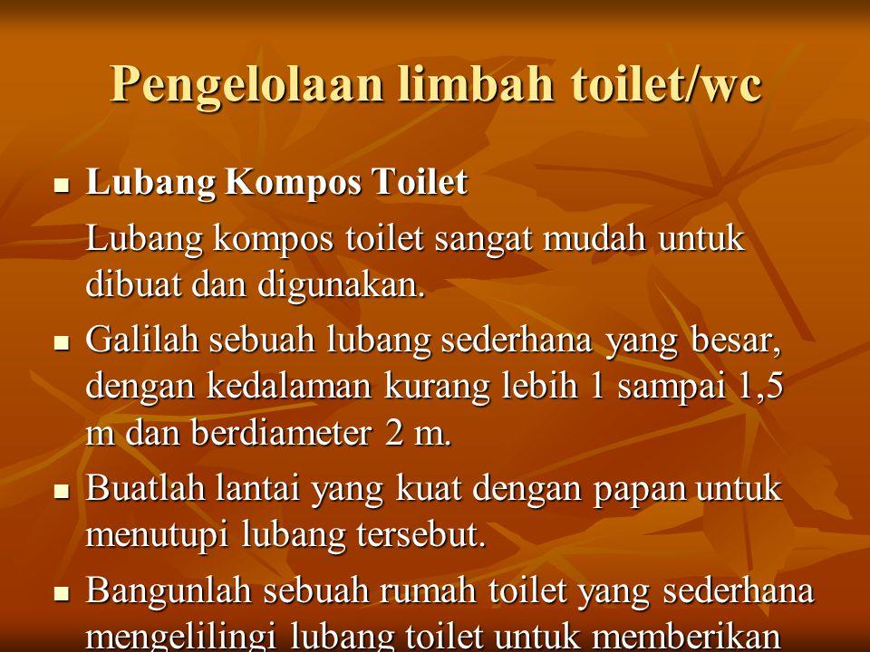 Pengelolaan limbah toilet/wc Lubang Kompos Toilet Lubang Kompos Toilet Lubang kompos toilet sangat mudah untuk dibuat dan digunakan. Galilah sebuah lu