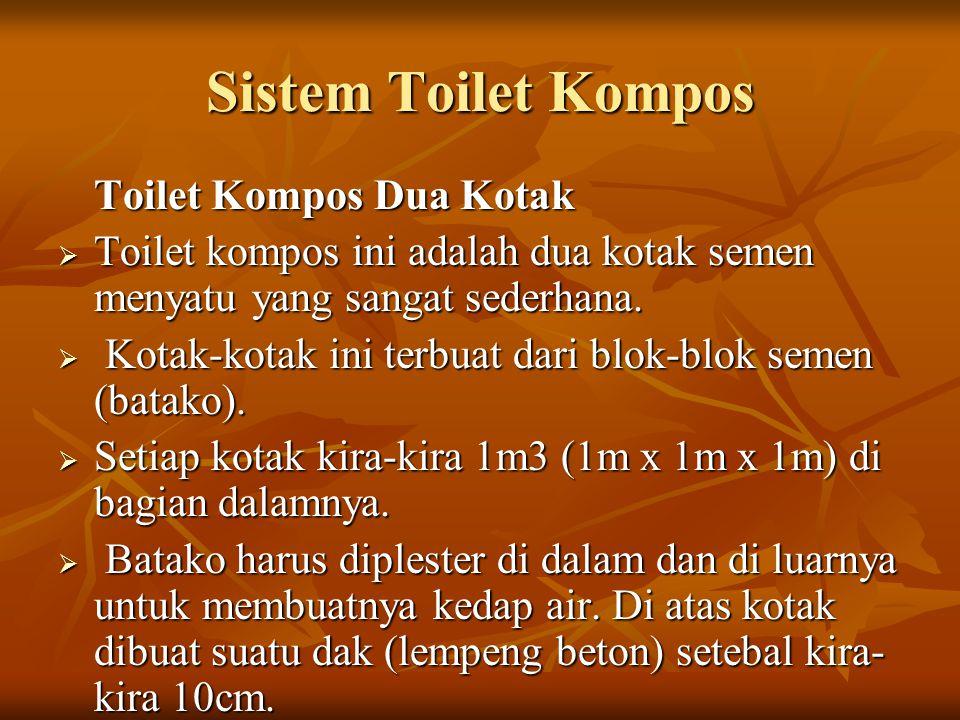 Sistem Toilet Kompos Toilet Kompos Dua Kotak  Toilet kompos ini adalah dua kotak semen menyatu yang sangat sederhana.  Kotak-kotak ini terbuat dari