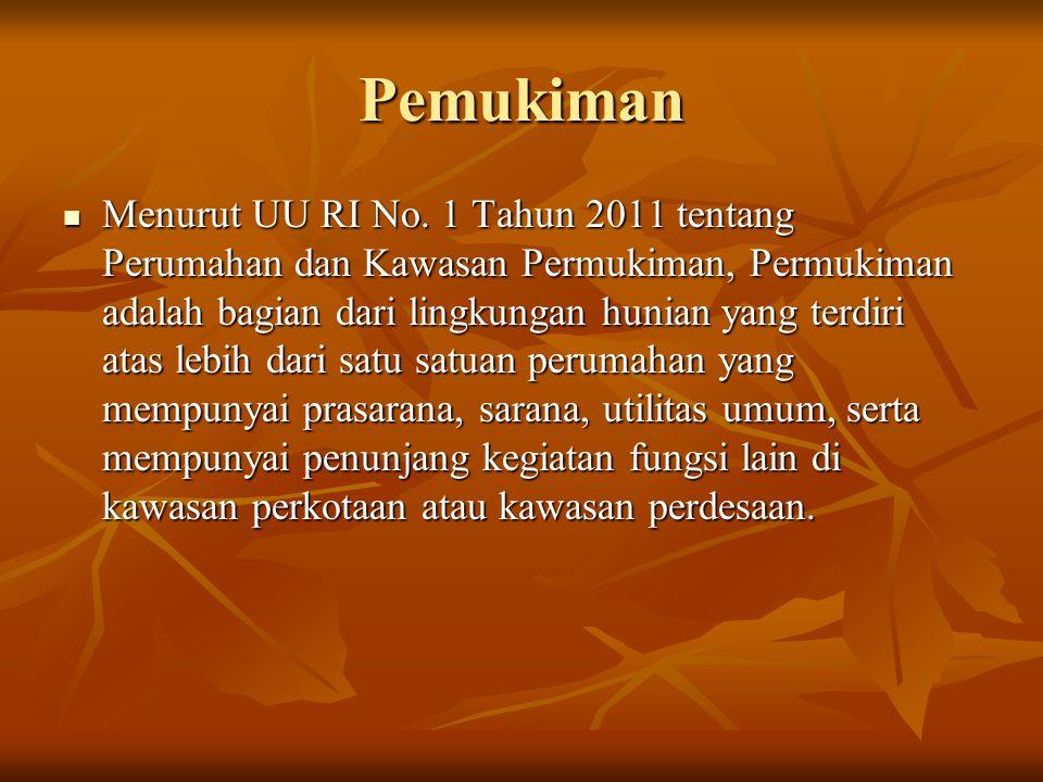 Pemukiman Menurut UU RI No. 1 Tahun 2011 tentang Perumahan dan Kawasan Permukiman, Permukiman adalah bagian dari lingkungan hunian yang terdiri atas l
