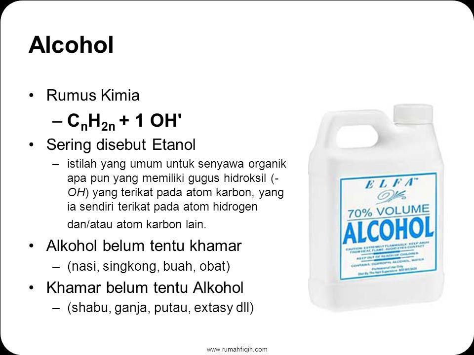 www.rumahfiqih.com Alcohol Rumus Kimia –C n H 2n + 1 OH Sering disebut Etanol –istilah yang umum untuk senyawa organik apa pun yang memiliki gugus hidroksil (- OH) yang terikat pada atom karbon, yang ia sendiri terikat pada atom hidrogen dan/atau atom karbon lain.