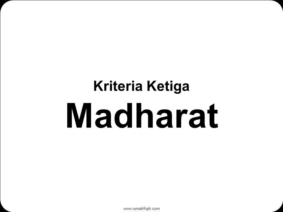 www.rumahfiqih.com Kriteria Ketiga Madharat