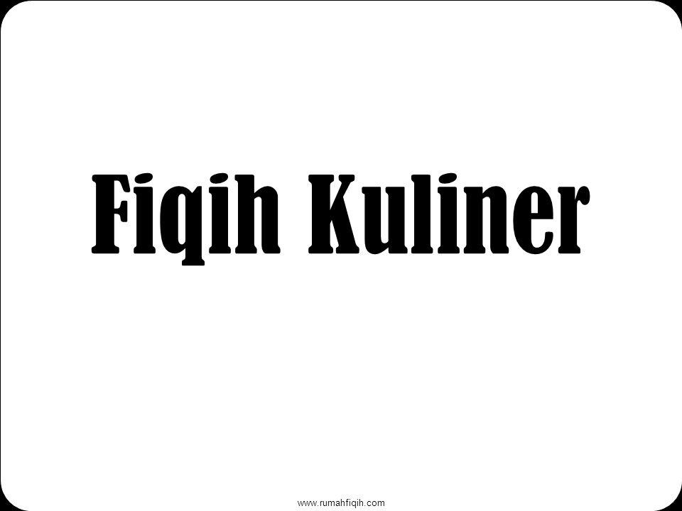 www.rumahfiqih.com Fiqih Kuliner