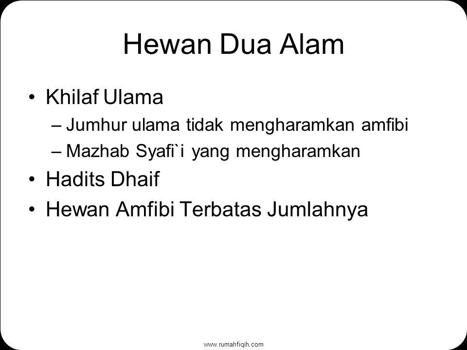 www.rumahfiqih.com Hewan Dua Alam Khilaf Ulama –Jumhur ulama tidak mengharamkan amfibi –Mazhab Syafi`i yang mengharamkan Hadits Dhaif Hewan Amfibi Terbatas Jumlahnya