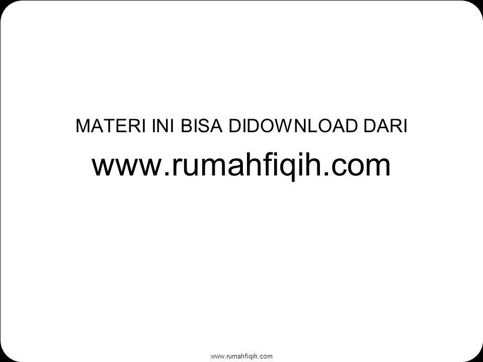 www.rumahfiqih.com MATERI INI BISA DIDOWNLOAD DARI www.rumahfiqih.com