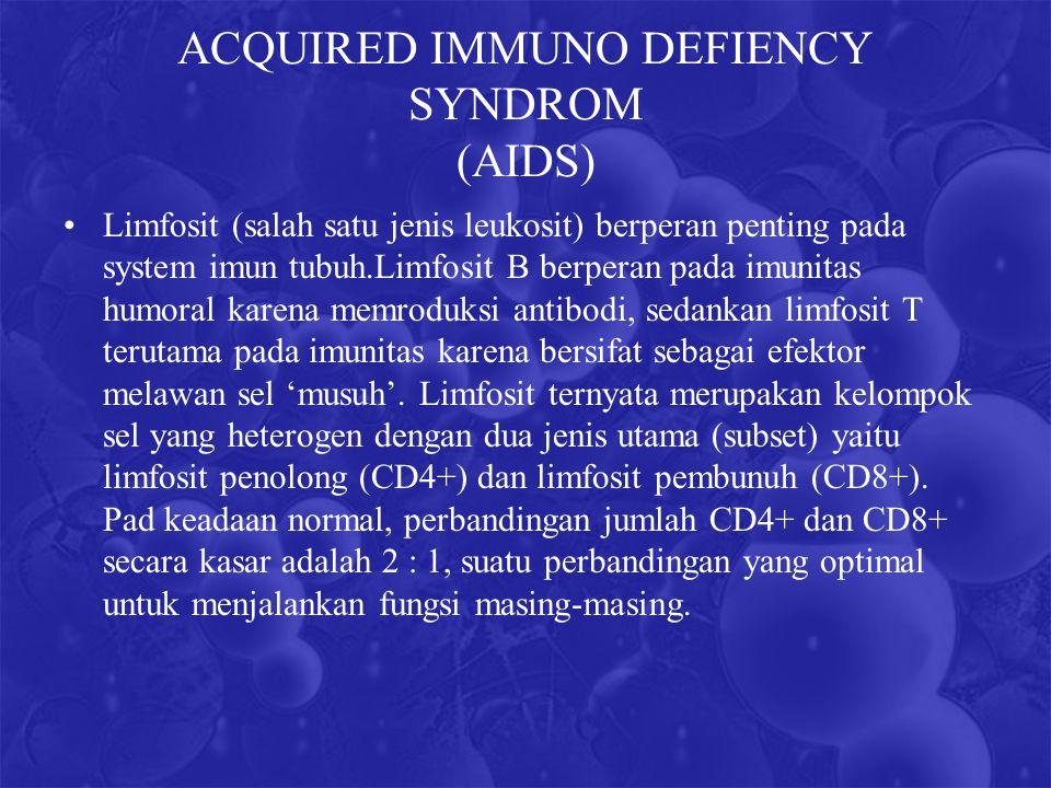 ACQUIRED IMMUNO DEFIENCY SYNDROM (AIDS) Limfosit (salah satu jenis leukosit) berperan penting pada system imun tubuh.Limfosit B berperan pada imunitas humoral karena memroduksi antibodi, sedankan limfosit T terutama pada imunitas karena bersifat sebagai efektor melawan sel 'musuh'.