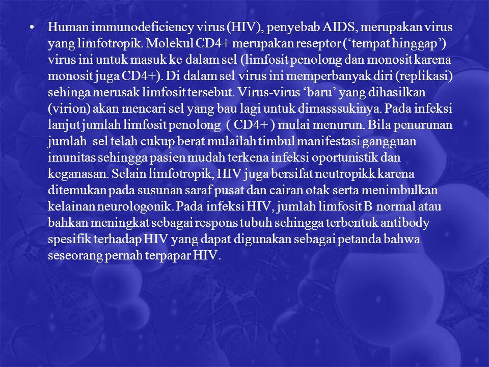 Human immunodeficiency virus (HIV), penyebab AIDS, merupakan virus yang limfotropik.