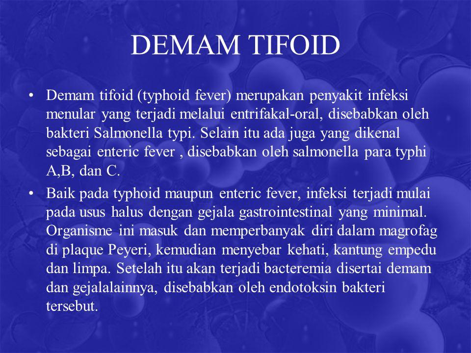 DEMAM TIFOID Demam tifoid (typhoid fever) merupakan penyakit infeksi menular yang terjadi melalui entrifakal-oral, disebabkan oleh bakteri Salmonella typi.