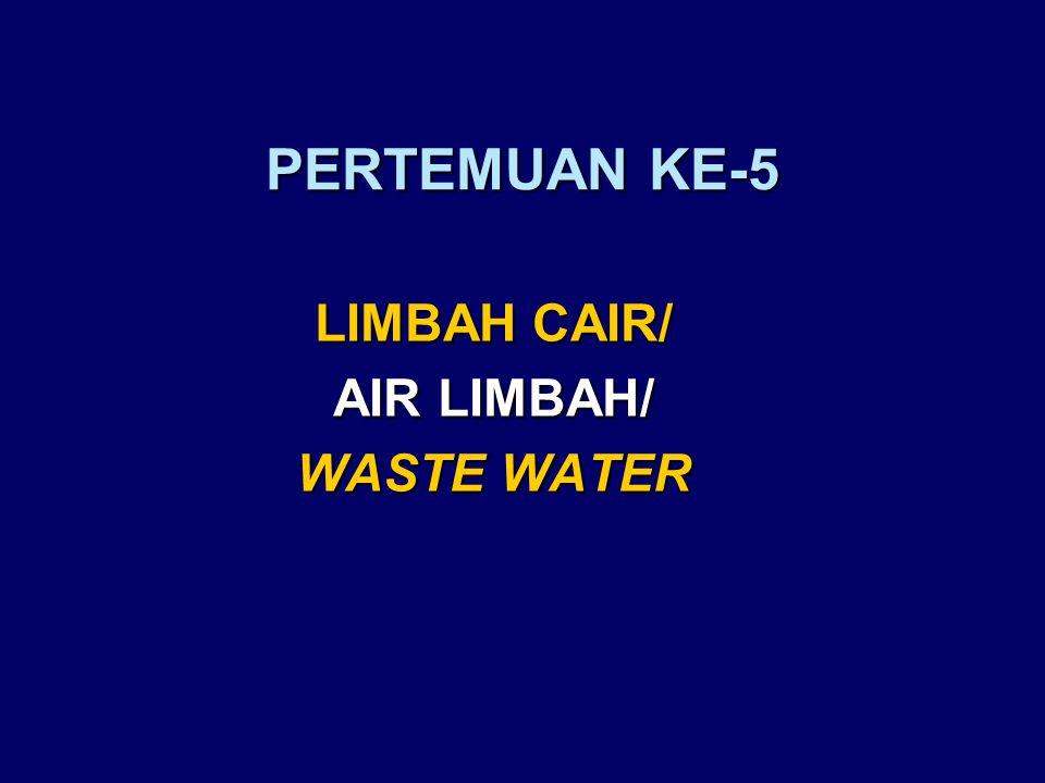 PERTEMUAN KE-5 LIMBAH CAIR/ AIR LIMBAH/ WASTE WATER