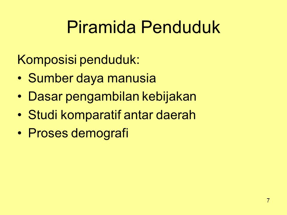 7 Piramida Penduduk Komposisi penduduk: Sumber daya manusia Dasar pengambilan kebijakan Studi komparatif antar daerah Proses demografi