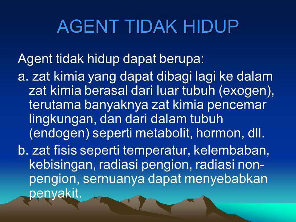 AGENT TIDAK HIDUP Agent tidak hidup dapat berupa: a. zat kimia yang dapat dibagi lagi ke dalam zat kimia berasal dari luar tubuh (exogen), terutama ba