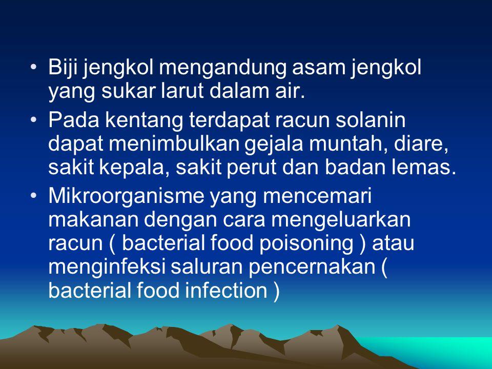 Biji jengkol mengandung asam jengkol yang sukar larut dalam air. Pada kentang terdapat racun solanin dapat menimbulkan gejala muntah, diare, sakit kep